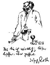 Σχόλιο του συγγραφέα στο σκίτσο: «Εγώ είμαι αυτός, πράγματι· κακός, πιωμένος, αλλά ξύπνιος. Γιόζεφ Ροτ»